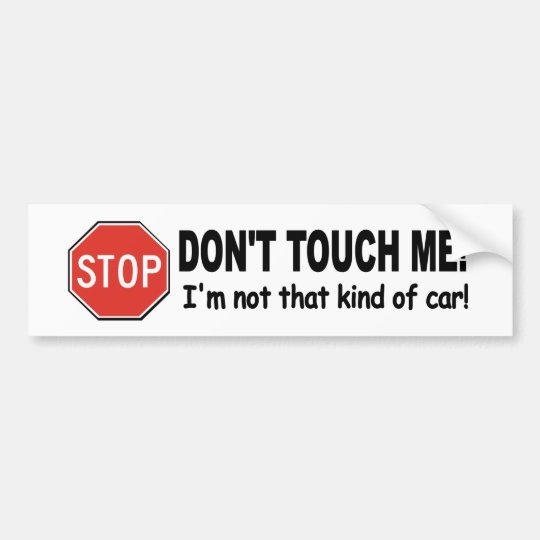 Funny decal DON'T TOUCH ME! not that kind if car