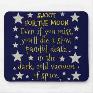 Funny Demotivational Shoot for Moon Outer Space Mouse Pad