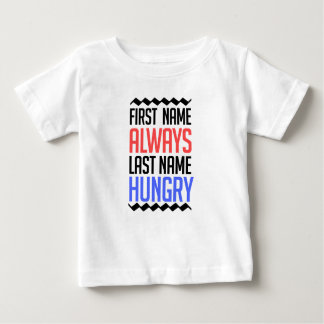 funny design, First Name Always Last Name Hungry Baby T-Shirt