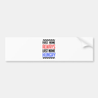 funny design, First Name Always Last Name Hungry Bumper Sticker