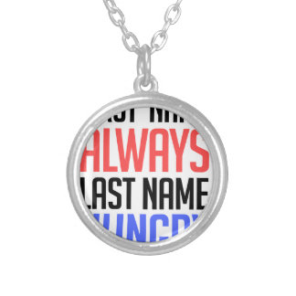 funny design, First Name Always Last Name Hungry Silver Plated Necklace