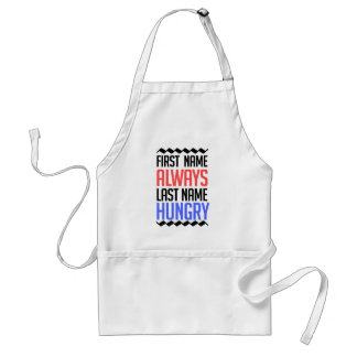 funny design, First Name Always Last Name Hungry Standard Apron