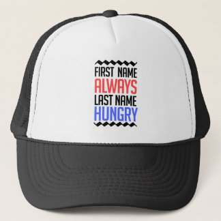 funny design, First Name Always Last Name Hungry Trucker Hat