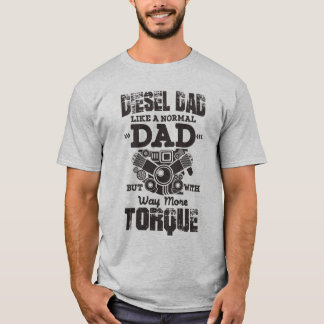Funny Diesel Dad With Way More Torque T-Shirt