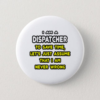 Funny Dispatcher T-Shirts and Gifts 2 Inch Round Button