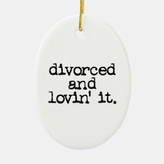 "Funny Divorce Gift ""Divorced and lovin' it."" Ceramic Ornament"