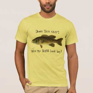 """Funny """"Does This Shirt Make My Bass Look Big?"""""""