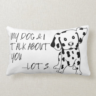 Funny Dog and I Talk About You Quote Lumbar Pillow