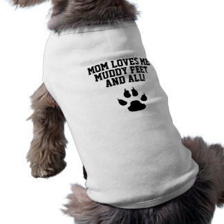 Funny Dog Mom Loves Me Muddy Feet and All! Shirt