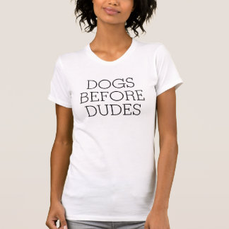 Funny Dogs Before Dudes hipster dog quote humor T-Shirt