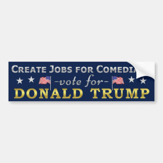Funny Donald Trump Jobs for Comedians Bumper Sticker