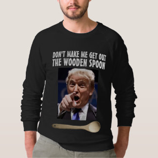 Funny Donald Trump T-shirts, Wooden Spoon Sweatshirt