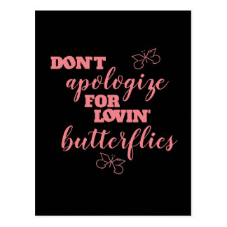 Funny Don't Apologize for Lovin' Butterflies Postcard