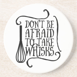 Funny Don't be afraid to take whisks Beverage Coasters