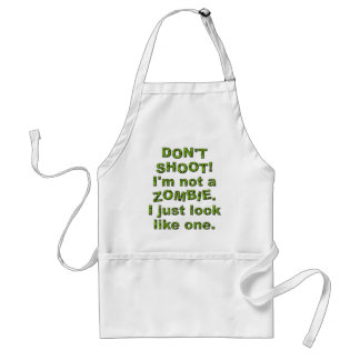 Funny Don't Shoot, Just Look Like Zombie Standard Apron