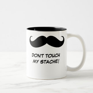 Funny Don't Touch My Stache! Mustache Mug