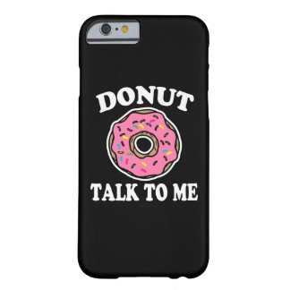 Funny Donut talk to me phone case