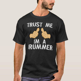 Funny Drummer Quote: Trust Me, I'm a Drummer T-Shirt