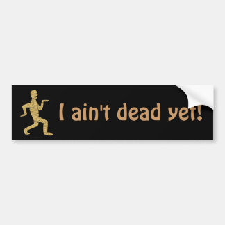 Funny Egyptian Mummy I Aint Dead Yet Car Bumper Sticker