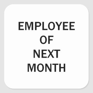 Funny Employee of Next Month Square Sticker
