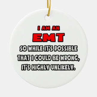Funny EMT .. Highly Unlikely Round Ceramic Ornament