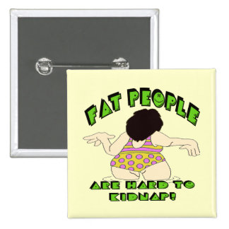 Funny Fat People T-shirts Gifts Button