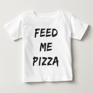 Funny Feed Me Pizza Quote Print Baby T-Shirt