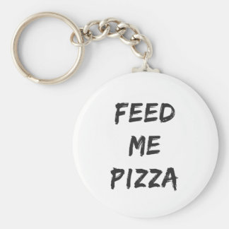 Funny Feed Me Pizza Quote Print Keychain