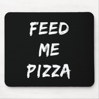 Funny Feed Me Pizza Quote Print Mouse Pad
