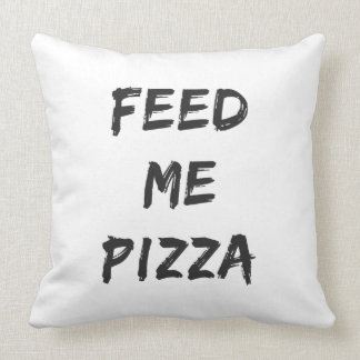 Funny Feed Me Pizza Quote Print Throw Pillow