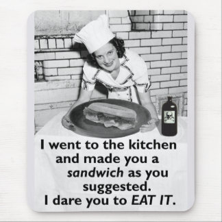 Funny Feminist Make Me a Sandwich Mouse Pad