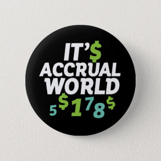 Funny Finance Accountant Office It's Accrual World 2 Inch Round Button