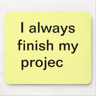 Funny Finish Projects Quote - Joke Project Mouse Pad