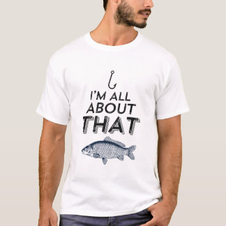 Funny Fishing T-shirt I'm All About That