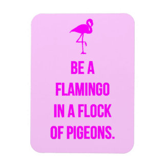 FUNNY FLAMINGO ADVICE BE ONE IN A FLOCK OF PIGEONS MAGNET