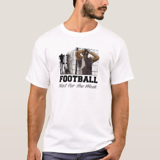 Funny Football Not for the Weak T-shirt