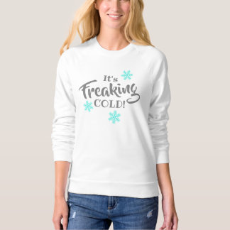 Funny Freaking Cold Winter Sweatshirt