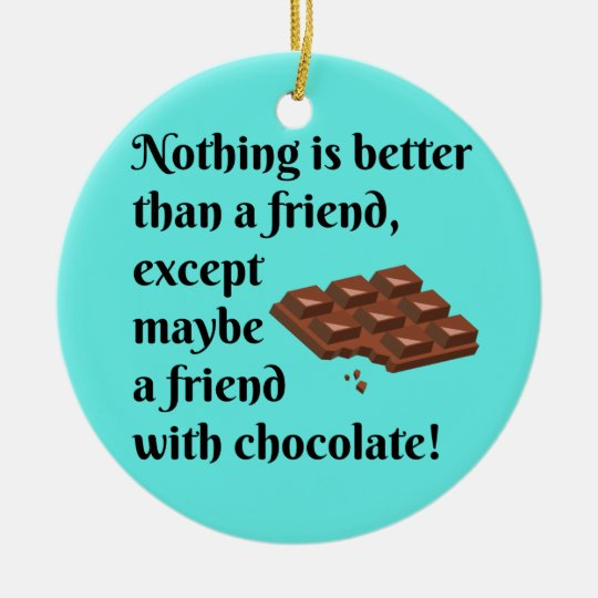 Funny Friends With Chocolate Black Text Ceramic Ornament
