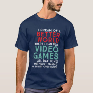 Funny Gamer Quote T-shirt for Gaming Geeks