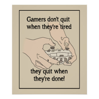 Funny Gamer's Don't Quit When they're tired Quote Poster