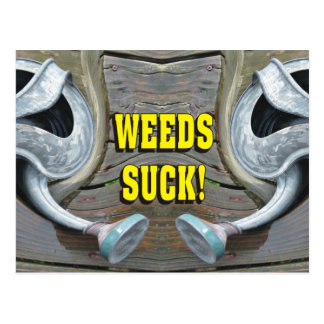 Funny Gardening Weeds Suck! Postcard