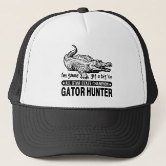 Funny Gator Hunter - Gunna Git a Big 'un Trucker Hat