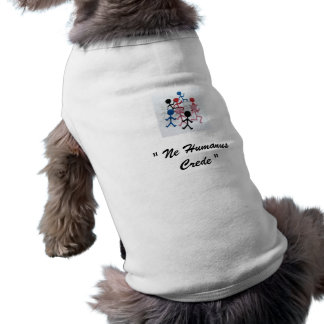 "Funny Geek Dog Shirt "" Ne Humanus Crede """