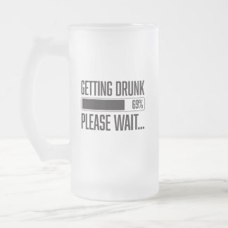 Funny Getting Drunk Please Wait Saying Frosted Glass Beer Mug