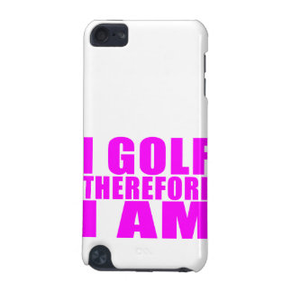 Funny Girl Golfers Quotes : I Golf therefore I am iPod Touch (5th Generation) Cases