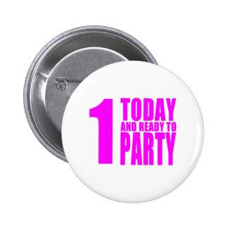 Funny Girls Birthdays 1 Today and Ready to Party Buttons