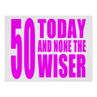 Funny Girls Birthdays  50 Today and None the Wiser Poster