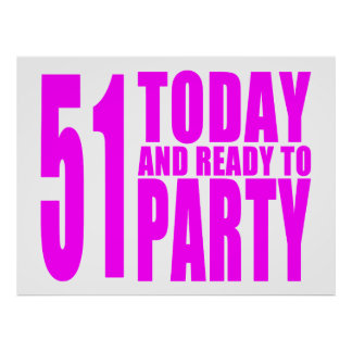Funny Girls Birthdays  51 Today and Ready to Party Poster