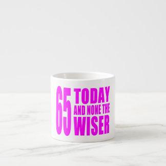 Funny Girls Birthdays  65 Today and None the Wiser Espresso Mug