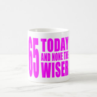 Funny Girls Birthdays  65 Today and None the Wiser Mug